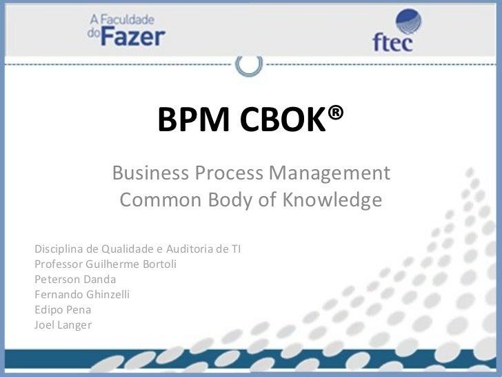 BPM CBOK® Business Process Management Common Body of Knowledge Disciplina de Qualidade e Auditoria de TI Professor Guilher...