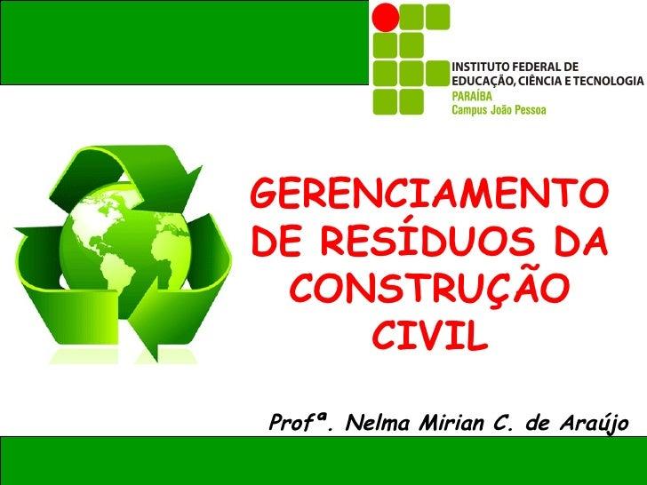GERENCIAMENTODE RESÍDUOS DA CONSTRUÇÃO     CIVILProfª. Nelma Mirian C. de Araújo