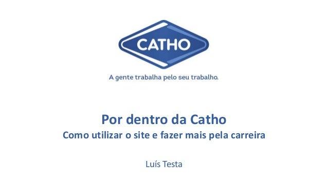 Por dentro da Catho Como utilizar o site e fazer mais pela carreira Luís Testa