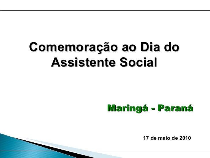 Maringá - Paraná Comemoração ao Dia do Assistente Social 17 de maio de 2010