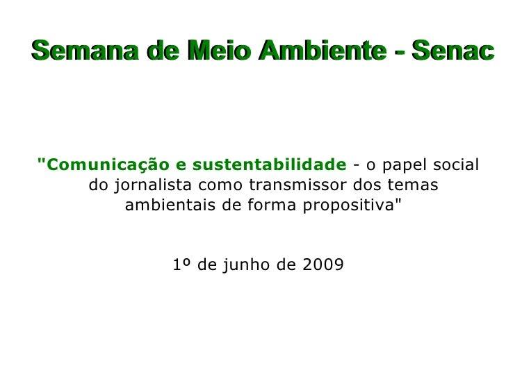 """Semana de Meio Ambiente - Senac <ul><ul><li>""""Comunicação e sustentabilidade   - o papel social do jornalista como tra..."""