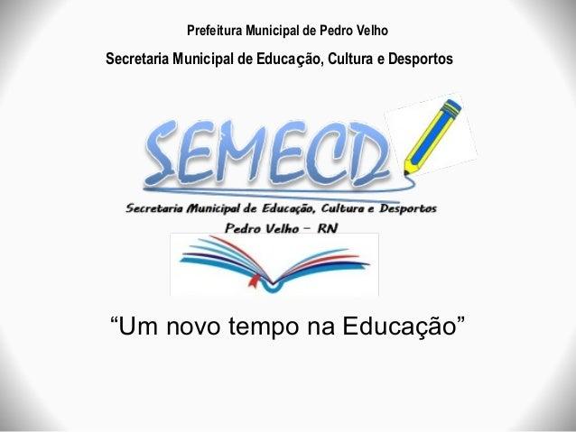 """Prefeitura Municipal de Pedro VelhoSecretaria Municipal de Educação, Cultura e Desportos""""Um novo tempo na Educação"""""""