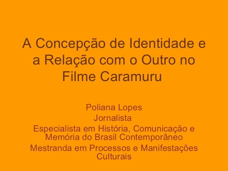 A Concepção de Identidade e a Relação com o Outro no     Filme Caramuru               Poliana Lopes                Jornali...