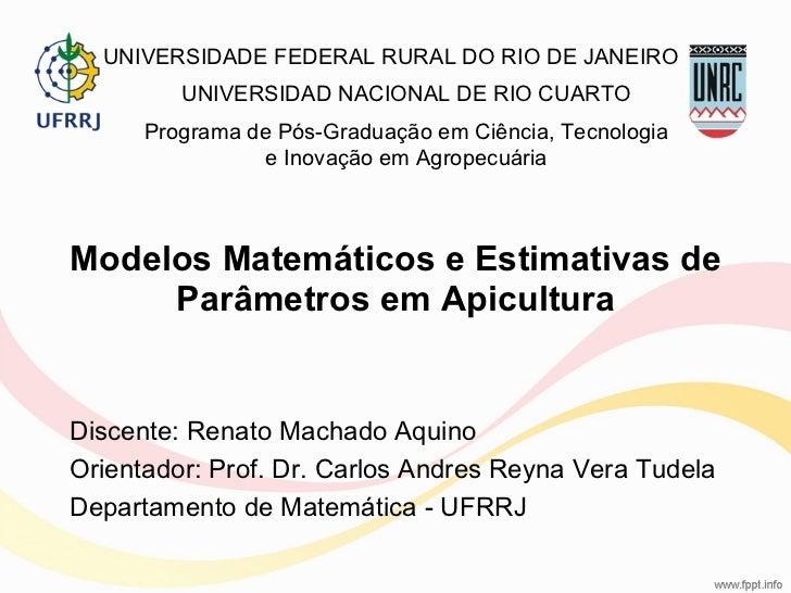 Modelos Matemáticos e Estimativas de Parâmetros em Apicultura Discente: Renato Machado Aquino Orientador: Prof. Dr. Carlos...
