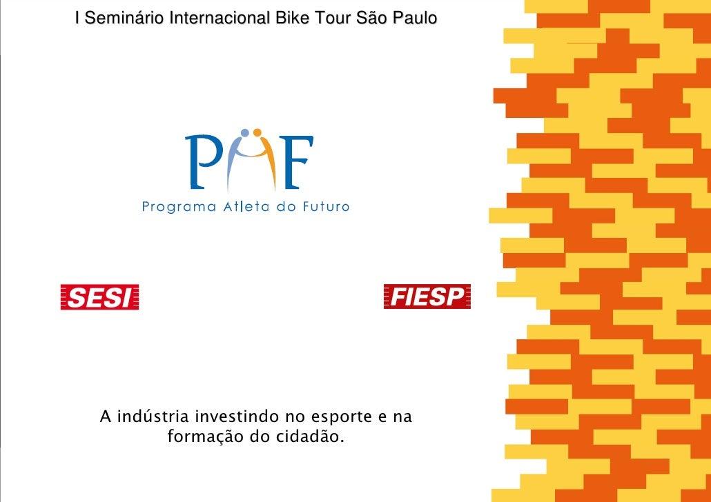I Seminário Internacional Bike Tour São Paulo        A indústria investindo no esporte e na            formação do cidadão.