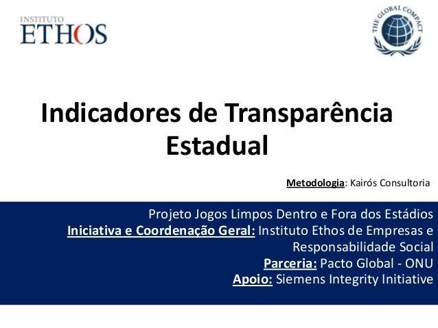 Indicadores de Transparência Estadual Projeto Jogos Limpos Dentro e Fora dos Estádios Iniciativa e Coordenação Geral: Inst...