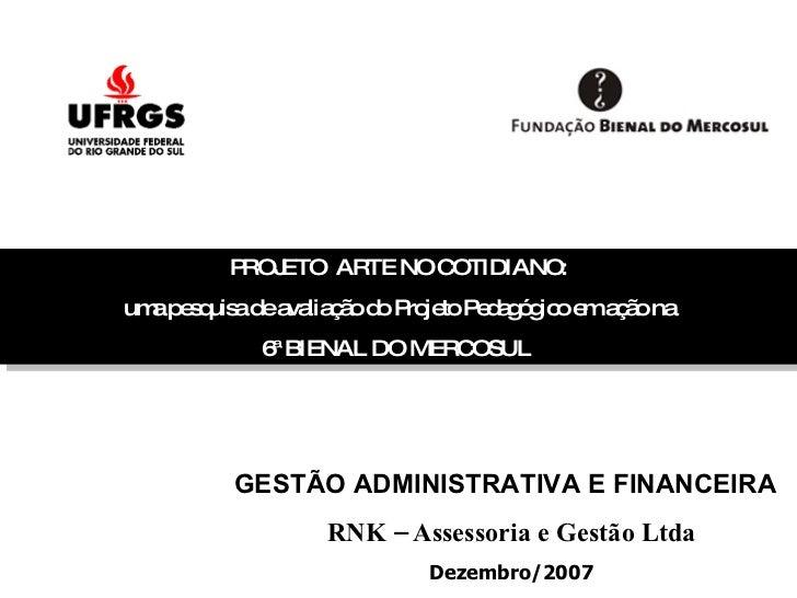PROJETO  ARTE NO COTIDIANO: uma pesquisa de avaliação do Projeto Pedagógico em ação na 6ª BIENAL DO MERCOSUL  GESTÃO ADMIN...