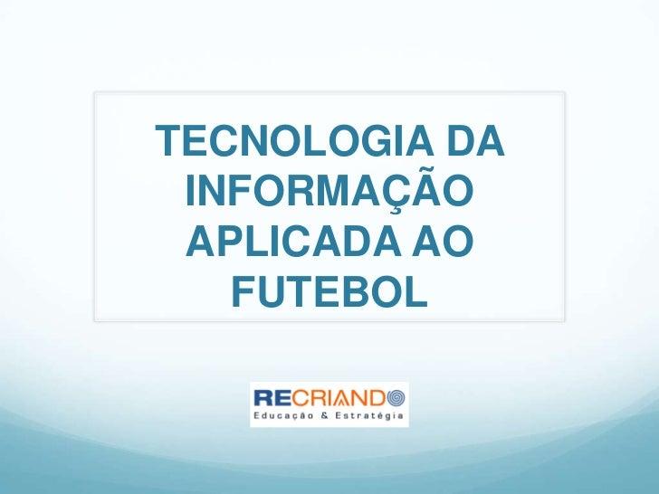 TECNOLOGIA DA INFORMAÇÃO APLICADA AO   FUTEBOL