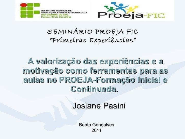 A valorização das experiências e a motivação como ferramentas para as aulas no PROEJA-Formação Inicial e Continuada.  Josi...