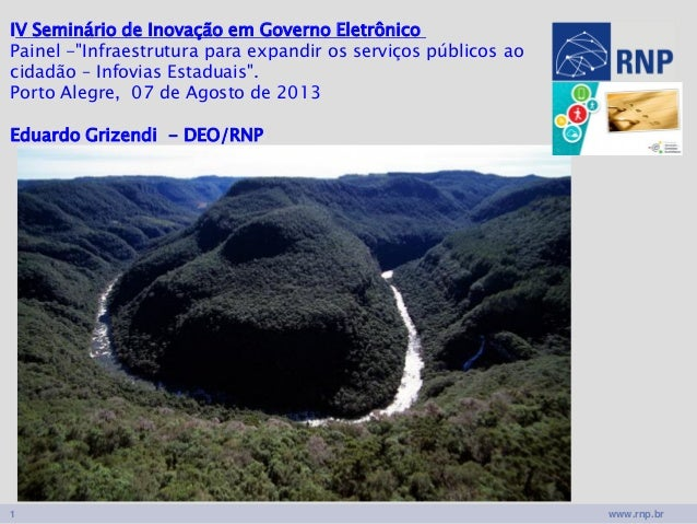 """www.rnp.br1 IV Seminário de Inovação em Governo Eletrônico Painel -""""Infraestrutura para expandir os serviços públicos ao c..."""