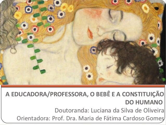 A EDUCADORA/PROFESSORA, O BEBÊ E A CONSTITUIÇÃO                                             DO HUMANO                  Dou...
