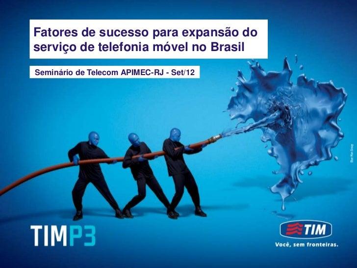 TIM Brasil - Meeting with Investors     Fatores de sucesso para expansão doSeptember, 2012     serviço de telefonia móvel ...