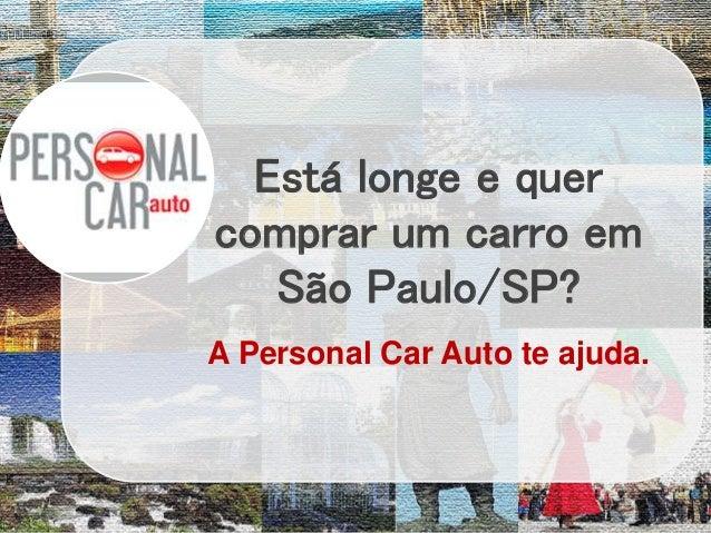 Está longe e quer comprar um carro em São Paulo/SP? A Personal Car Auto te ajuda.