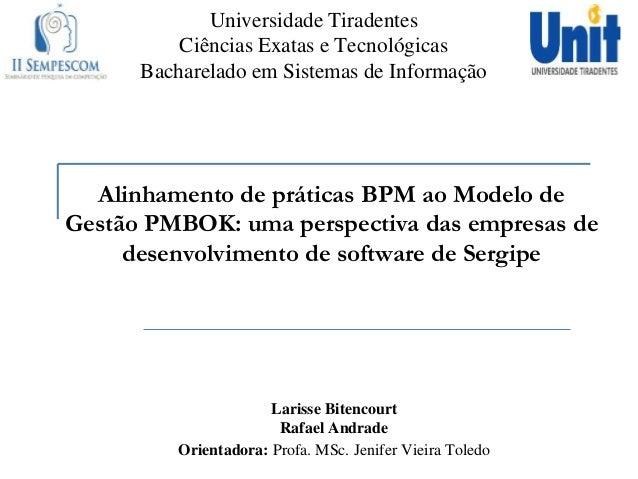 Universidade Tiradentes Ciências Exatas e Tecnológicas Bacharelado em Sistemas de Informação Alinhamento de práticas BPM a...