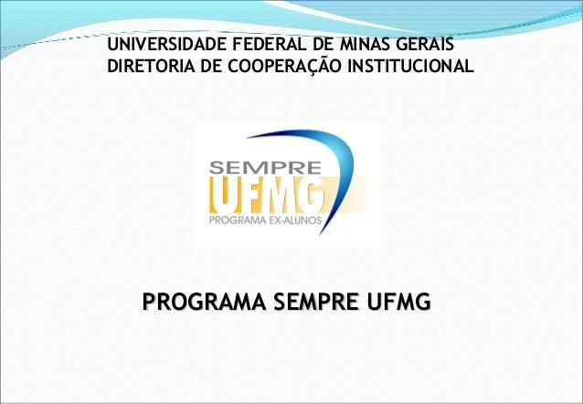 UNIVERSIDADE FEDERAL DE MINAS GERAIS DIRETORIA DE COOPERAÇÃO INSTITUCIONAL  PROGRAMA SEMPRE UFMG