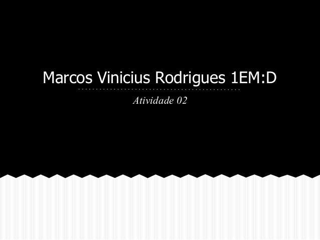 Marcos Vinicius Rodrigues 1EM:D Atividade 02