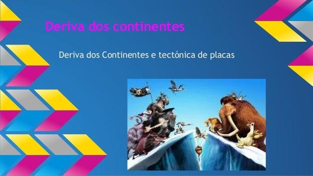Deriva dos continentes Deriva dos Continentes e tectónica de placas