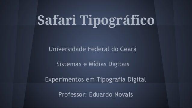 Safari Tipográfico  Universidade Federal do Ceará  Sistemas e Mídias Digitais  Experimentos em Tipografia Digital  Profess...