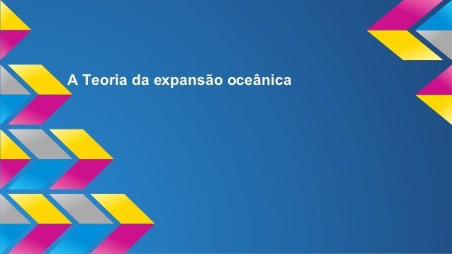 A Teoria da expansão oceânica
