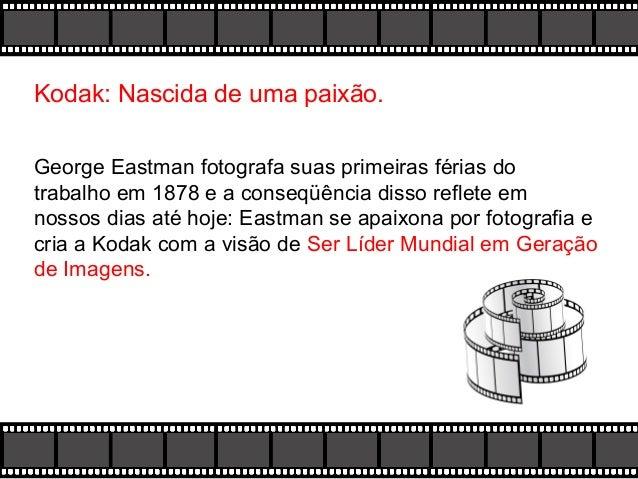 Kodak: Nascida de uma paixão. George Eastman fotografa suas primeiras férias do trabalho em 1878 e a conseqüência disso re...