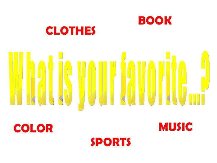 What is your favorite...? COLOR SPORTS CLOTHES BOOK MUSIC