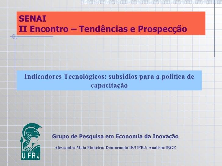 SENAI II Encontro – Tendências e Prospecção Indicadores Tecnológicos: subsídios para a política de capacitação Grupo de Pe...