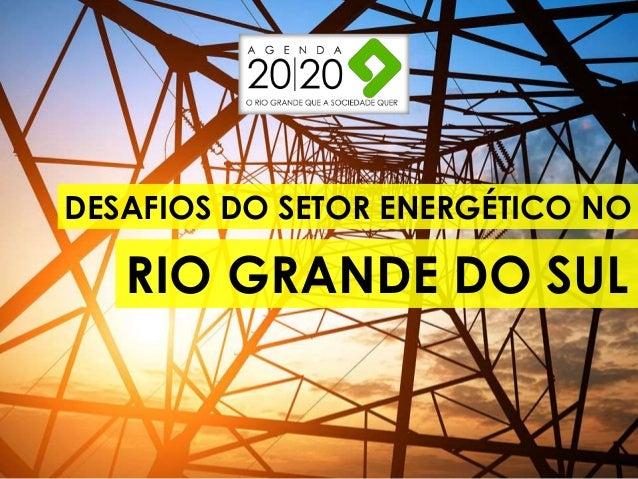 DESAFIOS DO SETOR ENERGÉTICO NO RIO GRANDE DO SUL