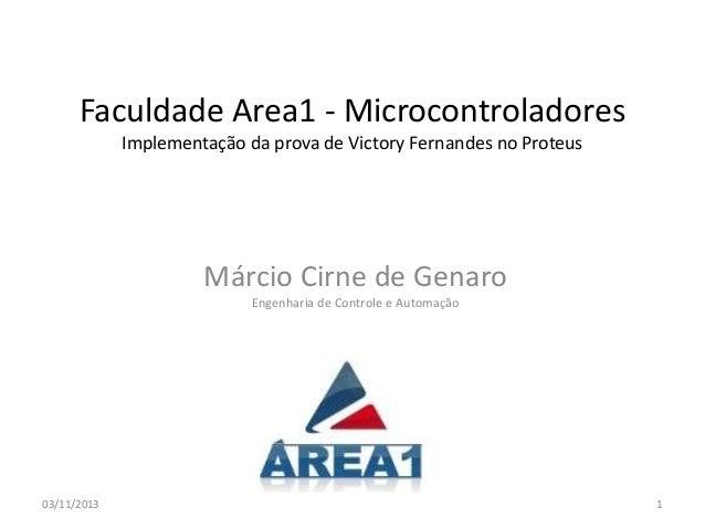Faculdade Area1 - Microcontroladores Implementação da prova de Victory Fernandes no Proteus  Márcio Cirne de Genaro Engenh...