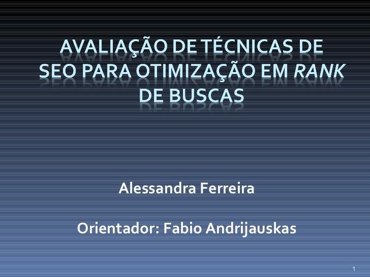 Alessandra Ferreira Orientador:  Fabio Andrijauskas