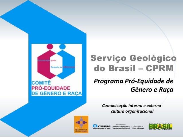 Serviço Geológico do Brasil – CPRMPrograma Pró-Equidade de           Gênero e Raça  Comunicação interna e externa     cult...
