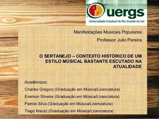 Manifestações Musicais Populares Professor Julio Pereira O SERTANEJO – CONTEXTO HISTÓRICO DE UM ESTILO MÚSICAL BASTANTE ES...
