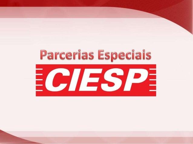 """""""Esta parceria é válida para as empresas associadas ao CIESP, ou sindicatos filiadas ao FIESP"""" Diretoria de Produtos, Serv..."""