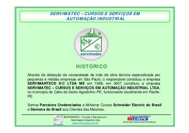 Empresa Associada aoSERVIMATEC – Cursos e Serviços em Automação Industrial Ltda. www.servimatec.com.br Centro das Industri...