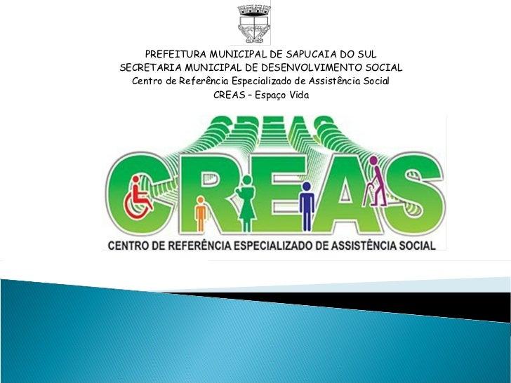 PREFEITURA MUNICIPAL DE SAPUCAIA DO SULSECRETARIA MUNICIPAL DE DESENVOLVIMENTO SOCIAL  Centro de Referência Especializado ...