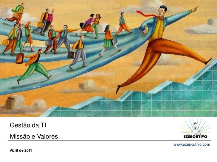 Gestão da TIMissão e Valores                   www.ezencutivo.comAbril de 2011