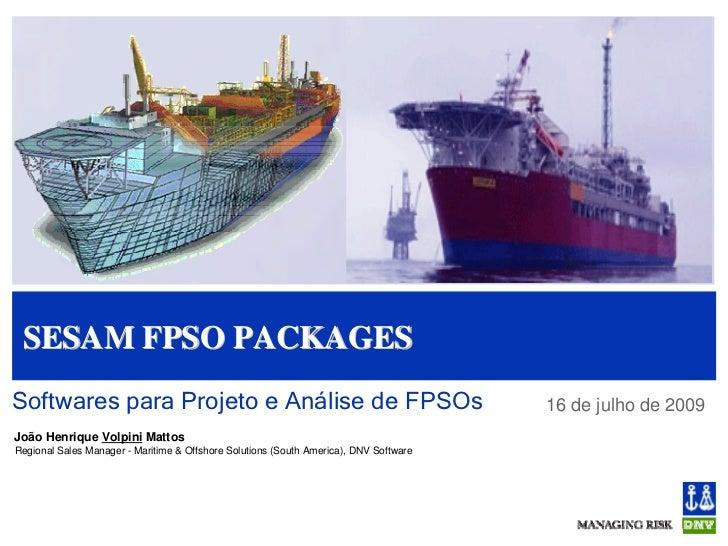Sesam FPSO PackagesSoftwares para Projeto e Análise de FPSOs                                              16 de julho de 2...