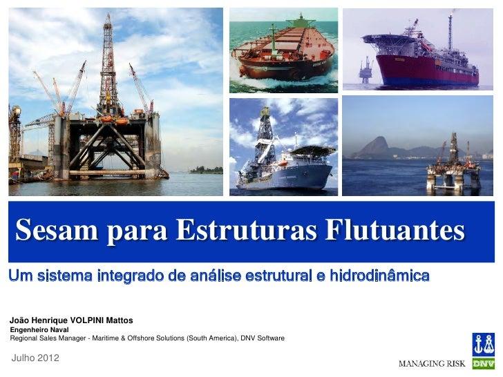 Sesam para Estruturas FlutuantesUm sistema integrado de análise estrutural e hidrodinâmicaJoão Henrique VOLPINI MattosEnge...