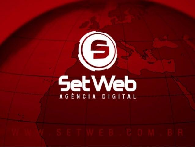 • Apresentação SetWebl• Soluções•Consultoria de Projetos Digitais•Redes sociais•Publicidade Online•Assessoria de Internet•...