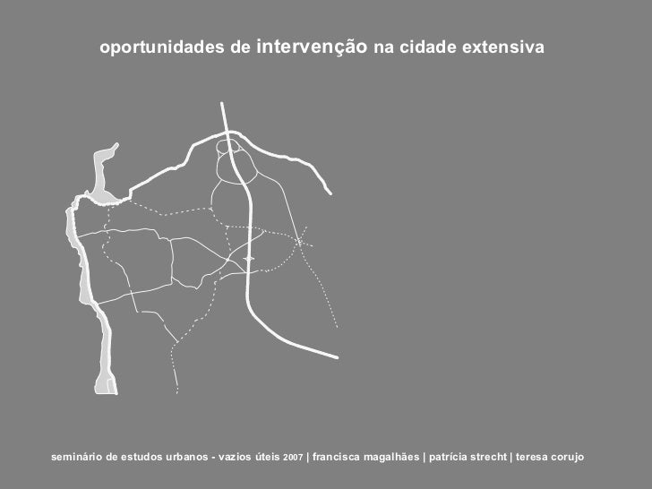 seminário de estudos urbanos - vazios úteis   2007  | francisca magalhães | patrícia strecht | teresa corujo oportunidades...