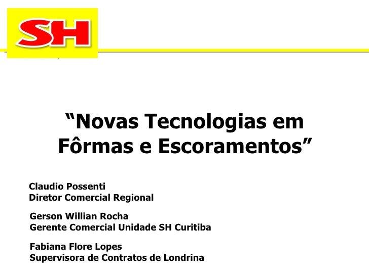 """"""" Novas Tecnologias em Fôrmas e Escoramentos"""" Claudio Possenti Diretor Comercial Regional Gerson Willian Rocha Gerente Com..."""