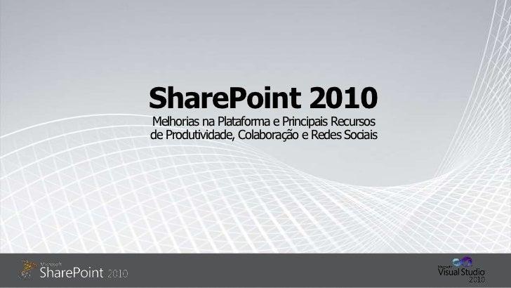 SharePoint 2010Melhorias na Plataforma e Principais Recursosde Produtividade, Colaboração e Redes Sociais