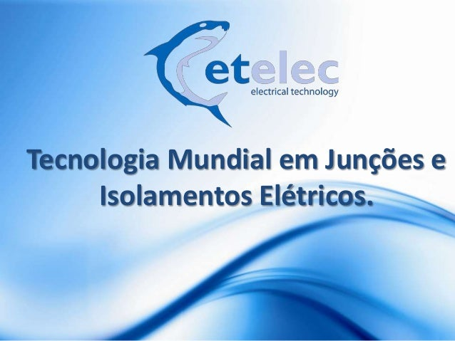Tecnologia Mundial em Junções e     Isolamentos Elétricos.