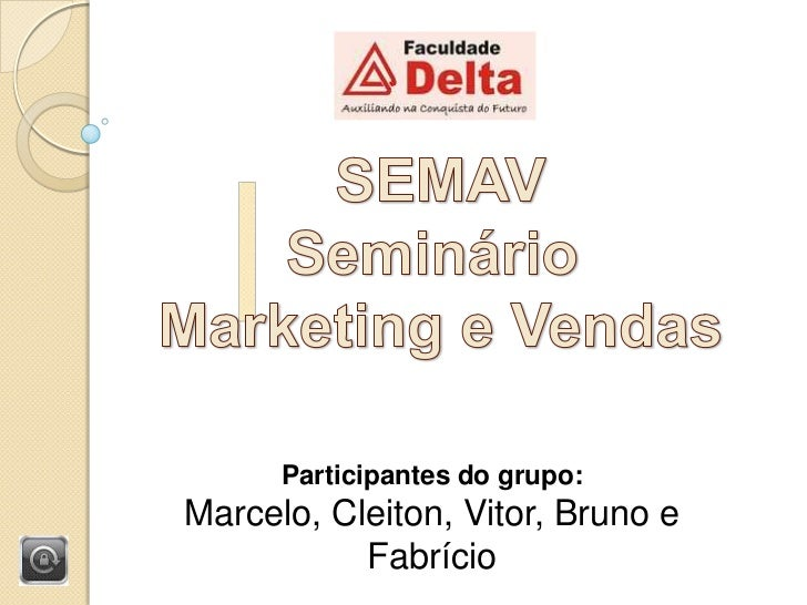 SEMAV<br />Seminário <br />Marketing e Vendas<br />Participantes do grupo: <br />Marcelo, Cleiton, Vitor, Bruno e Fabrício...