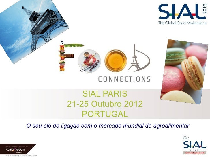 SIAL PARIS              21-25 Outubro 2012                  PORTUGALO seu elo de ligação com o mercado mundial do agroalim...