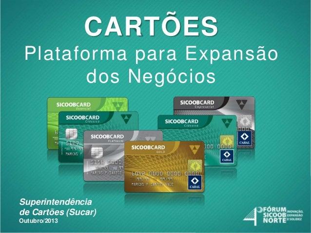 CARTÕES Plataforma para Expansão dos Negócios  Superintendência de Cartões (Sucar) Outubro/2013