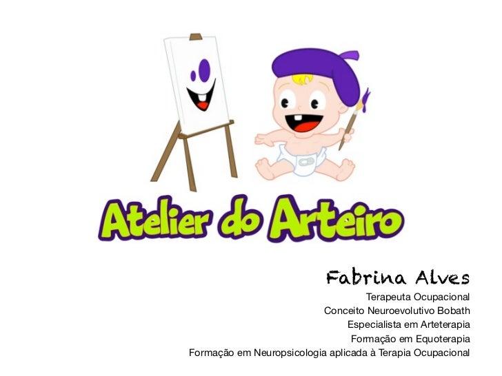 Fabrina Alves                                    Terapeuta Ocupacional                          Conceito Neuroevolutivo Bo...