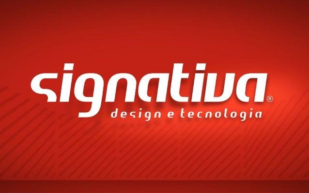 Sobre a Signativa • Cinco anos de mercado • Profissionais graduados: • Analistas • Programadores • Designers • Matriz em B...
