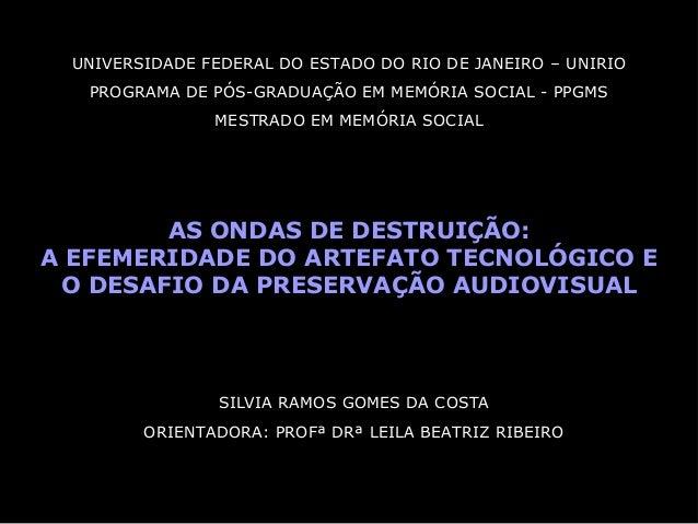 UNIVERSIDADE FEDERAL DO ESTADO DO RIO DE JANEIRO – UNIRIO   PROGRAMA DE PÓS-GRADUAÇÃO EM MEMÓRIA SOCIAL - PPGMS           ...