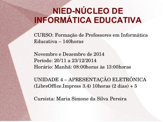 NIED-NÚCLEO DE INFORMÁTICA EDUCATIVA CURSO:FormaçãodeProfessoresemInformática Educativa–140horas NovembroeDezemb...