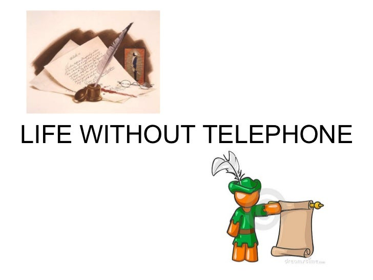 LIFE WITHOUT TELEPHONE